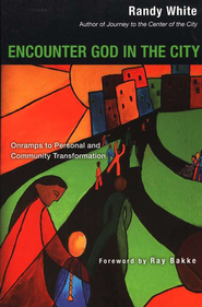 Encounter God in the City: Onramps to Personal and Community Transformation  -     By: Randy White, Ray Bakke