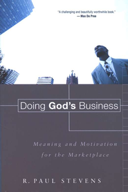 Doing God's Business: Meaning and Motivation for the Marketplace - Slightly Imperfect  -     By: R. Paul Stevens