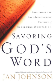 Savoring God's Word: Cultivating the Soul-Transforming Practice of Scripture Meditation  -              By: Jan Johnson