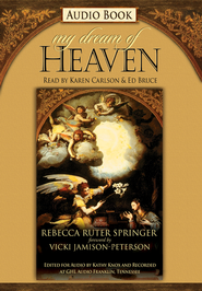 My Dream of Heaven, Audio CD  -     By: Rebecca Ruter-Springer, Vicki Jamison-Peterson