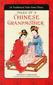 Tales of a Chinese Grandmother: 30 Traditional Tales from China  -     By: Frances Carpenter     Illustrated By: Malthe Hassalriis