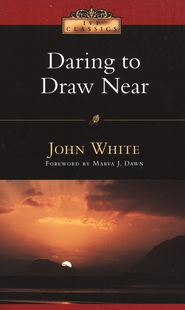 Daring to Draw Near: People in Prayer  -     By: John White, Marva J. Dawn