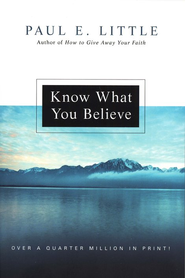 Know What You Believe  -     By: Paul E. Little, James F. Nyquist