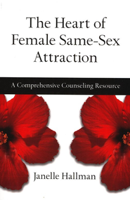 The Heart of Female Same-Sex Attraction: A Comprehensive Counseling Resource  -     By: Janelle Hallman