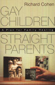 Gay Children, Straight Parents: A Plan for Family Healing  -              By: Richard Cohen