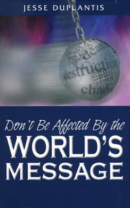 Don't Be Affected By The World's Message  -              By: Jesse Duplantis