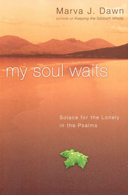 My Soul Waits: Solace for the Lonely in the Psalms  -     By: Marva J. Dawn