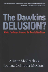 The Dawkins Delusion? Atheist Fundamentalism and the Denial of the Divine  -     By: Alister E. McGrath, Joanna Collicutt McGrath