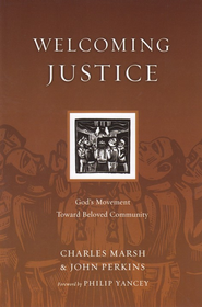 Welcoming Justice: God's Movement Toward Beloved Community  -     By: Charles Marsh, John M. Perkins, Philip Yancey