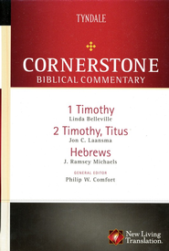 1 & 2 Timothy, Titus, Hebrews: NLT Cornerstone Biblical Commentary, Volume 17  -              Edited By: Philip W. Comfort                   By: Linda Belleville, Jon Laansma & J. Ramsey Michaels
