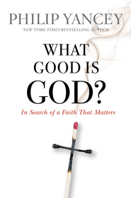 What Good Is God?: In Search of a Faith That Matters - eBook  -     By: Philip Yancey