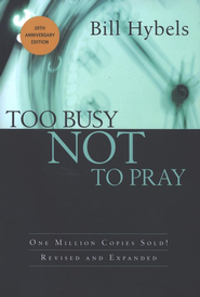 Too Busy Not to Pray, 20th Anniversary Edition- hardcover  -     By: Bill Hybels