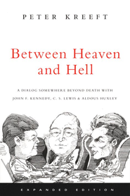 Between Heaven and Hell: A Dialog Somewhere Beyond Death with John F. Kennedy, C.S. Lewis & Aldous Huxley  -              By: Peter Kreeft