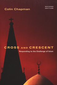 Cross and Crescent: Responding to the Challenge of Islam (second edition)  -     By: Colin G. Chapman