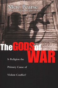 The Gods of War: Is Religion the Primary Cause of Violent Conflict?  -     By: Meic Pearse