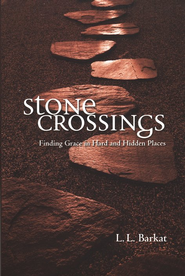Stone Crossings: Finding Grace in Hard and Hidden Places  -     By: L.L. Barkat