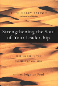 Strengthening the Soul of Your Leadership: Seeking God in the Crucible of Ministry  -     By: Ruth Haley Barton