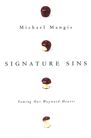 Signature Sins: Taming Our Wayward Hearts  -     By: Michael Mangis