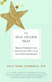 The Self-Esteem Trap: Raising Confident and Compassionate Kids in an Age of Self-Importance - eBook  -     By: Polly Young-Eisendrath