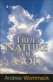 The True Nature of God  -              By: Andrew Wommack