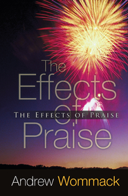 The Effects of Praise  -              By: Andrew Wommack