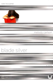 TrueColors Series #7, Blade Silver: Color me Scarred   -              By: Melody Carlson