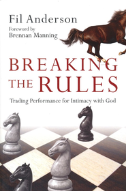 Breaking the Rules: Trading Performance for Intimacy with God  -     By: Fil Anderson