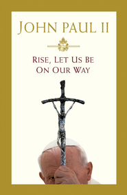 Rise, Let Us Be on Our Way - eBook  -     By: Pope John Paul II