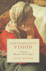 Contemplative Vision: A Guide to Christian Art and Prayer  -     By: Juliet Benner