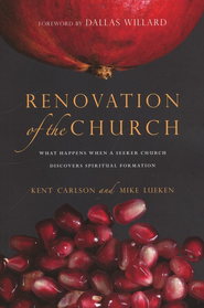 Renovation of the Church: What Happens When a Seeker Church Discovers Spiritual Formation  -     By: Kent Carlson, Mike Lueken, Dallas Willard