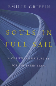Souls in Full Sail: A Christian Spirituality for the Later Years  -     By: Emilie Griffin