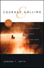 Courage and Calling: Embracing Your God-Given Potential  -     By: Gordon T. Smith