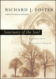 Sanctuary of the Soul: Journey into Meditative Prayer  -     By: Richard J. Foster