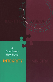 3 - Examining How I Live: Integrity  Transforming Life Series  -