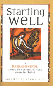 Starting Well: A Discipleship Journal Guide to Helping Others Grow in Christ  -              By: Adam R. Holz