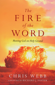 The Fire of the Word: Meeting God on Holy Ground  -              By: Chris Webb