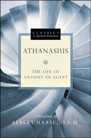 Athanasius: The Life of Antony of Egypt  -     By: Albert Haase, ed.