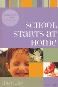 School Starts at Home: Simple Ways to Make Learning Fun  -     By: Cheri Fuller