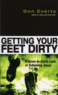 Getting Your Feet Dirty: A Down-to-Earth Look at Following Jesus  -     By: Don Everts