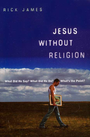 Jesus Without Religion: What Did He Say? What Did He Do? What's the Point?  -     By: Rick James