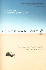 I Once Was Lost: What Postmodern Skeptics Taught Us About Their Path to Jesus  -              By: Don Everts, Doug Schaupp