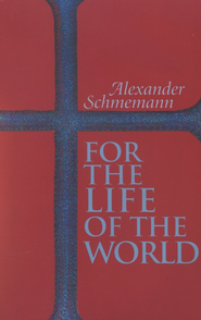 For the Life of the World   -     By: Alexander Schmemann