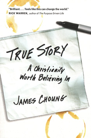 True Story: A Christianity Worth Believing In  -     By: James Choung