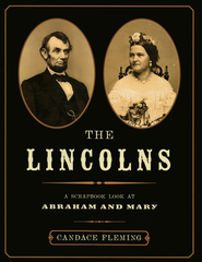 The Lincolns: A Scrapbook Look at Abraham and Mary  -     By: Candace Fleming