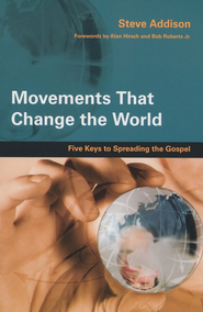 Movements That Change the World: Five Keys to Spreading the Gospel  -     By: Steve Addison