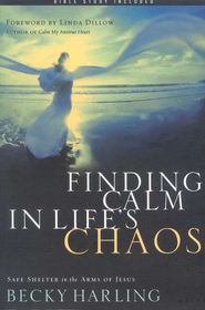 Finding Calm in Life's Chaos: Safe Shelter in the Arms of Jesus  -     By: Becky Harling