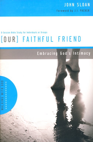 Our Faithful Friend: Embracing God's Intimacy  -     By: John Sloan