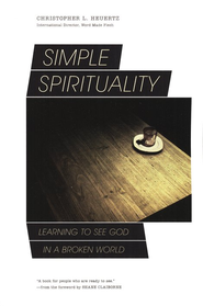 Simple Spirituality: Learning to See God in a Broken World  -     By: Christopher L. Heuertz