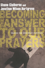 Becoming the Answer to Our Prayers: Prayer for Ordinary Radicals  -     By: Shane Claiborne, Jonathan Wilson-Hartgrove