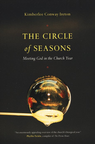 The Circle of Seasons: Meeting God in the Church Year  -     By: Kimberlee Conway Ireton